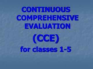 CONTINUOUS COMPREHENSIVE EVALUATION (CCE) for classes 1-5