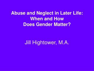 Abuse and Neglect in Later Life:  When and How Does Gender Matter?