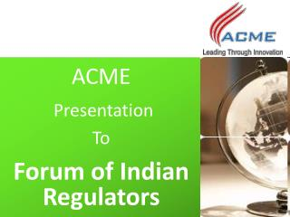 ACME  Presentation  To Forum of Indian Regulators