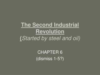 The Second Industrial Revolution Started by steel and oil