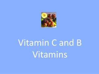 Vitamin C and B Vitamins