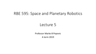 RBE 595: Space and Planetary Robotics Lecture 5