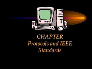 CHAPTER  Protocols and IEEE Standards