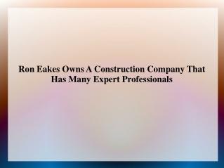 Ron Eakes Owns A Construction Company