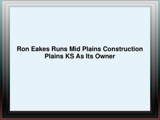 Ron Eakes Runs Mid Plains Construction Plains KS As Its Owne