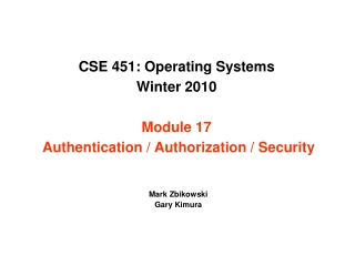 CSE 451: Operating Systems Winter 2010 Module 17 Authentication / Authorization / Security