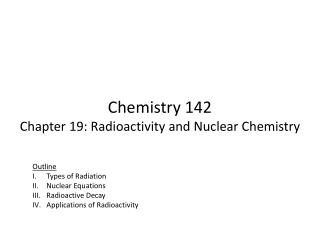 Chemistry 142 Chapter 19: Radioactivity and Nuclear Chemistry