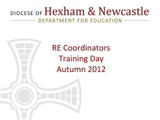 RE Coordinators Training Day Autumn 2012