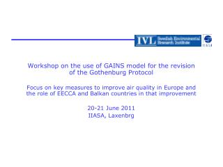 Workshop on the use of GAINS model for the revision of the Gothenburg Protocol  Focus on key measures to improve air qua