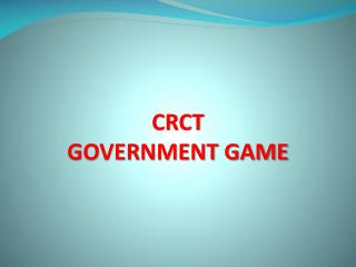 CRCT  GOVERNMENT GAME