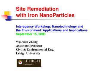 Site Remediation  with Iron NanoParticles Interagency Workshop: Nanotechnology and the Environment: Applications and Imp