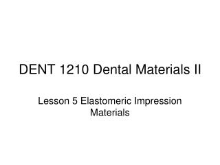 DENT 1210 Dental Materials II
