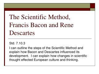 The Scientific Method, Francis Bacon and Rene Descartes
