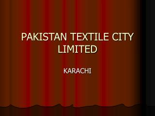 PAKISTAN TEXTILE CITY LIMITED