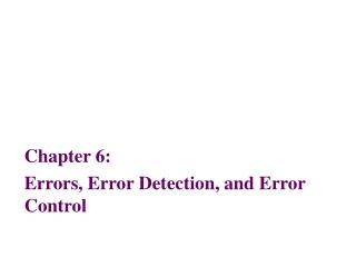 Chapter 6: Errors, Error Detection, and Error Control