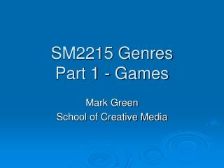 SM2215 Genres Part 1 - Games