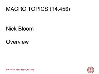 MACRO TOPICS (14.456) Nick Bloom Overview