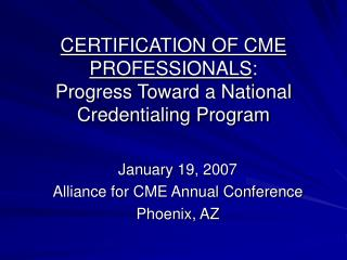 CERTIFICATION OF CME PROFESSIONALS : Progress Toward a National Credentialing Program