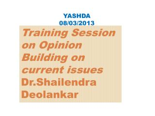 Training Session on Opinion Building on current issues Dr.Shailendra Deolankar