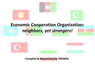 Economic Cooperation Organization:  neighbors, yet strangers!
