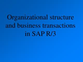 Organizational structure and business transactions in SAP R/3