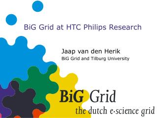 BiG Grid at HTC Philips Research