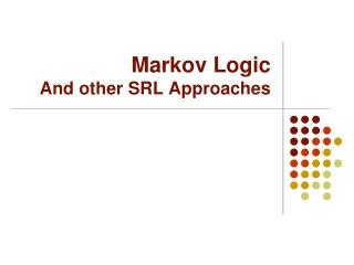 Markov Logic And other SRL Approaches