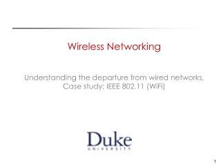 Wireless Networking Understanding the departure from wired networks, Case study: IEEE 802.11 (WiFi)