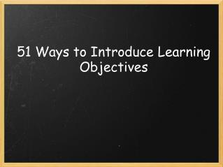 51 Ways to Introduce Learning Objectives