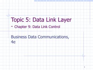 Topic 5: Data Link Layer -  Chapter 9: Data Link Control