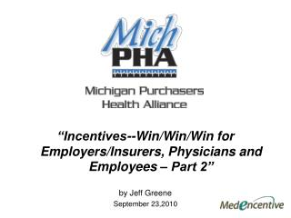 """Incentives--Win/Win/Win for Employers/Insurers, Physicians and Employees – Part 2"" by Jeff Greene September 23,2010"