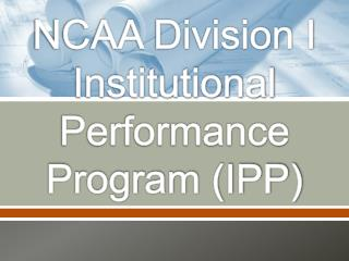 NCAA Division I Institutional Performance Program (IPP)