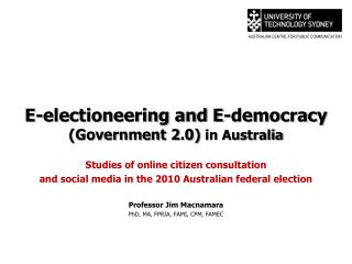 E-electioneering and E-democracy (Government 2.0)  in Australia