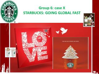 Group 6: case X  STARBUCKS: GOING GLOBAL FAST
