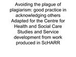 avoiding the plague of plagiarism: good practice in acknowledging others adapted for the centre for health and social ca