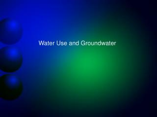 Water Use and Groundwater