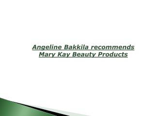 Angeline Bakkila recommends Mary Kay Beauty Products