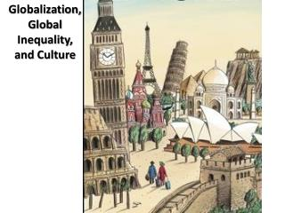 Globalization,      Global Inequality,  and Culture