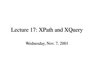 Lecture 17: XPath and XQuery
