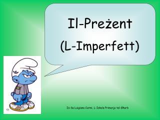 Il- P re żent (L-Imperfett)