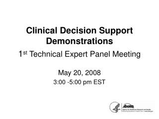 Clinical Decision Support Demonstrations 1 st  Technical Expert Panel Meeting