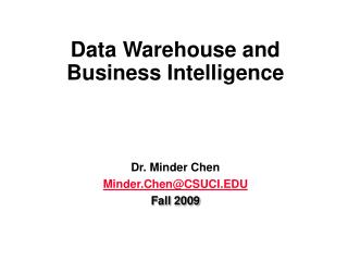 Data Warehouse and  Business Intelligence Dr. Minder Chen Minder.Chen@CSUCI.EDU Fall 2009