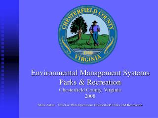 environmental management systems parks  recreation chesterfield county, virginia 2008  mark askin   chief of park opera