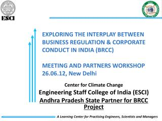 Center for Climate Change Engineering Staff College of India (ESCI) Andhra Pradesh State Partner for BRCC Project