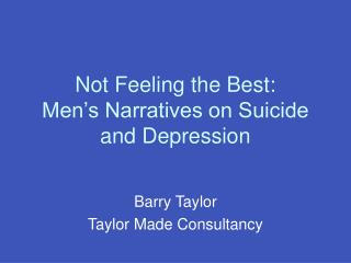 Not Feeling the Best: Men s Narratives on Suicide and Depression
