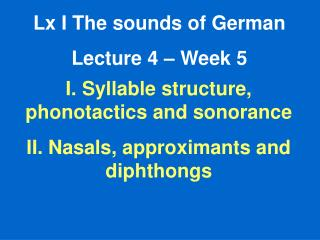 Lx I The sounds of German Lecture 4 – Week 5