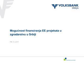 Mogućnost finansiranja EE projekata u zgradarstvu u Srbiji PKB, 12. jul 2011