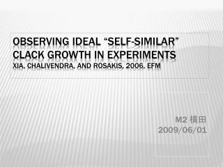 "Observing ideal ""self-similar"" clack growth in experiments Xia, Chalivendra , and Rosakis , 2006, EFM"