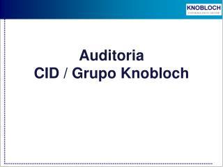 Auditoria CID / Grupo Knobloch