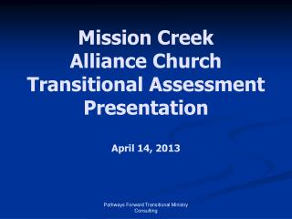 Mission Creek    Alliance Church Transitional Assessment Presentation April 14, 2013